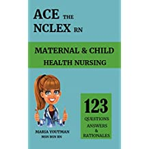 ACE THE NCLEX RN 123 Maternal & Child Health Nursing Questions Answers & Rationales: Nclex RN Practice Questions, Nursing Students Review, Nclex Rn Content Review To help You Pass the NCLEX