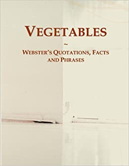 Vegetables: Webster's Quotations, Facts and Phrases