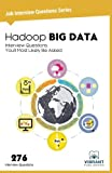 Hadoop BIG DATA Interview Questions You'll Most Likely Be Asked (Job Interview Questions Series) (Volume 11)