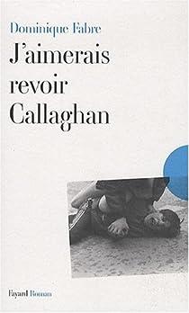 J'aimerais revoir Callaghan par Fabre