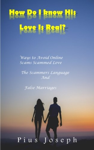 How Do I Know His Love Is Real: Ways to Avoid Online Scams, Scammed Love And False Languages