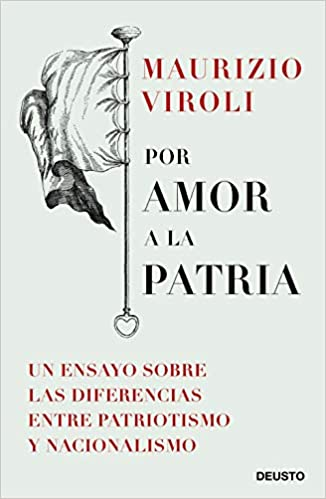 Por amor a la patria: Un ensayo sobre las diferencias entre patriotismo y nacionalismo Sin colección: Amazon.es: Maurizio Viroli, Patrick Alfaya McShane: ...