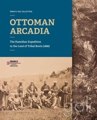 Ottoman Arcadia: The Hamidian Expedition to the land of tribal roots (1886).