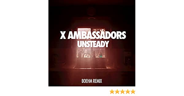 Unsteady (Boehm Remix) by X Ambassadors on Amazon Music