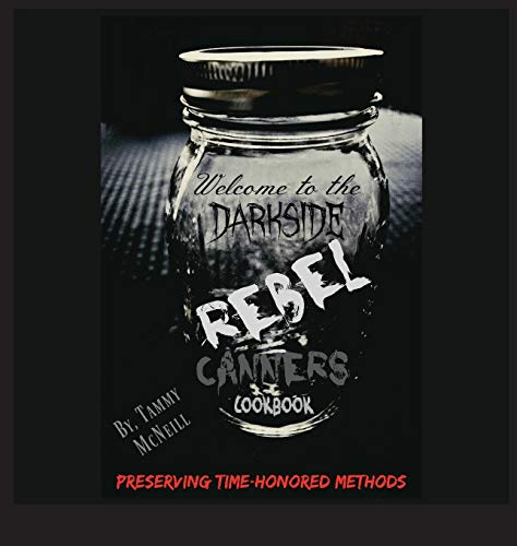Rebel Canners Cookbook: Preserving Time Honored Methods by Tammy McNeill