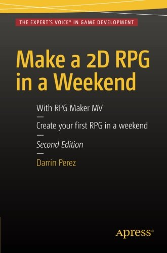 Make a 2D RPG in a Weekend: Second Edition: With RPG Maker MV by Apress