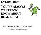 Everything You've Always Wanted to Know About Real Estate...but were afraid to ask (Real Estate...'for the rest of us'. Book 1)