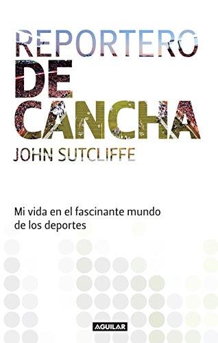Reportero de cancha: Mi vida en el fascinante mundo de los deportes (Spanish Edition