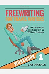 Freewriting for Travel Writers: A Companion Workbook of 50 Travel Writing Prompts Paperback
