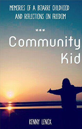 - Community Kid: memories of a bizarre childhood & reflections on getting free