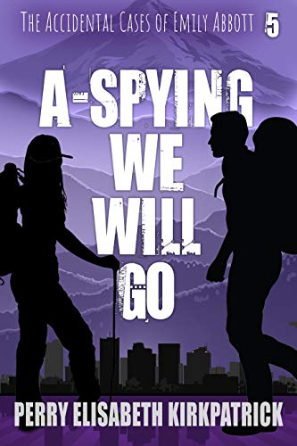 A-Spying We Will Go (The Accidental Cases of Emily Abbott Book 5) by [Kirkpatrick, Perry]