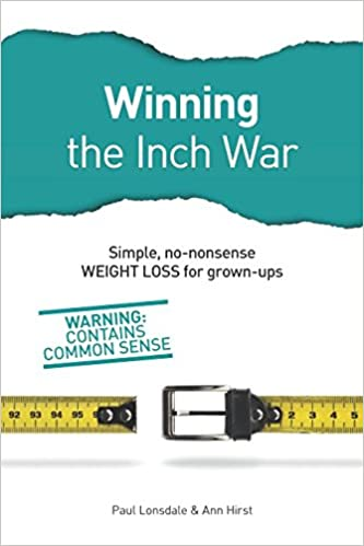 Winning The Inch War Simple No Nonsense Weight Loss For Grown Ups Paul Lonsdale Ann Hirst 9781980742296 Amazon Com Books