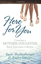 Here for You: Creating a Mother-Daughter Bond That Lasts a Lifetime