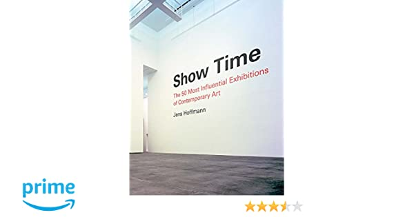 Show time the 50 most influential exhibitions of contemporary art show time the 50 most influential exhibitions of contemporary art jens hoffmann hans ulrich obrist massimiliano gioni maria lind jessica morgan fandeluxe Images