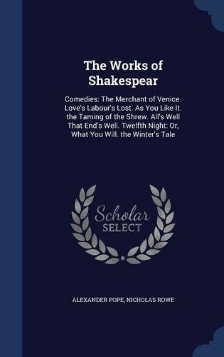 The Works of Shakespear: Comedies: The Merchant of Venice. Love's Labour's Lost. As You Like It. the Taming of the Shrew. All's Well That End's Well. ... Night: Or, What You Will. the Winter's Tale pdf epub