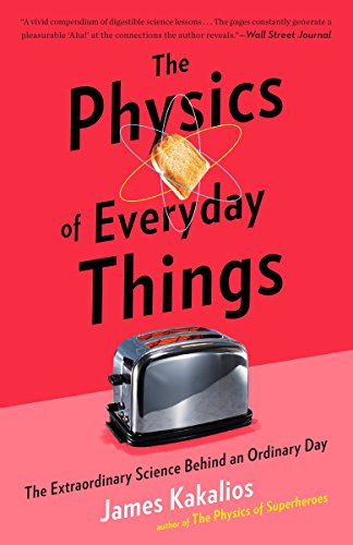 The Physics of Everyday Things: The Extraordinary Science Behind an Ordinary Day (Examples Of Quantum Physics In Everyday Life)