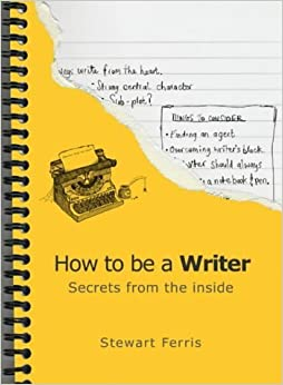 How to be a Writer: Secrets from the Inside by Stewart Ferris (2004-01-10)