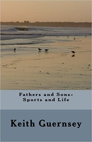 Fathers and Sons-Sports and Life Paperback – May 21, 2016 by Keith D Guernsey