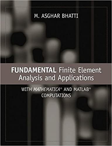 Fundamental finite element analysis and applications with fundamental finite element analysis and applications with mathematica and matlab computations m asghar bhatti 8580000161663 amazon books fandeluxe Image collections