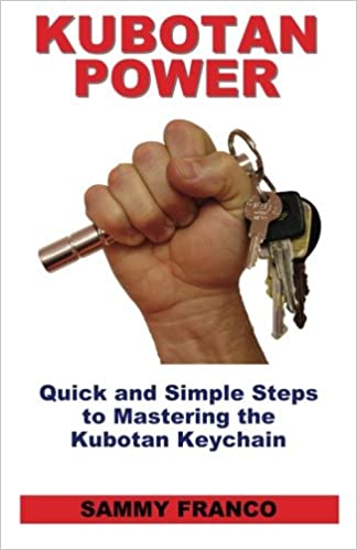 Kubotan Power: Quick and Simple Steps to Mastering the ...