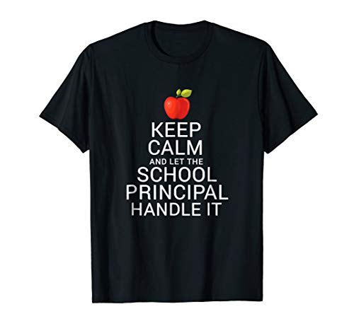 Keep Calm And Let The School Principal Handle It T-Shirt -