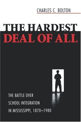 The Hardest Deal of All The Battle Over School Integration in Mississippi, 1870 1980 by Bolton, Charles C. [University Press of Mississippi,2007] (Paperback)