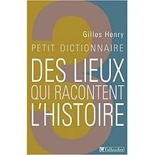 PETIT DICTIONNAIRE DES LIEUX QUI RACONTENT L'HISTOIRE