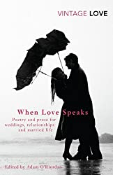 When Love Speaks: Poetry and prose for weddings, relationships and married life. (Vintage Classics)