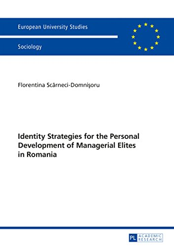 Identity Strategies for the Personal Development of Managerial Elites in Romania (Europäische Hochschulschriften / Euro