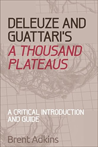 Deleuze and Guattaris A Thousand Plateaus:  A Critical Introduction and Guide