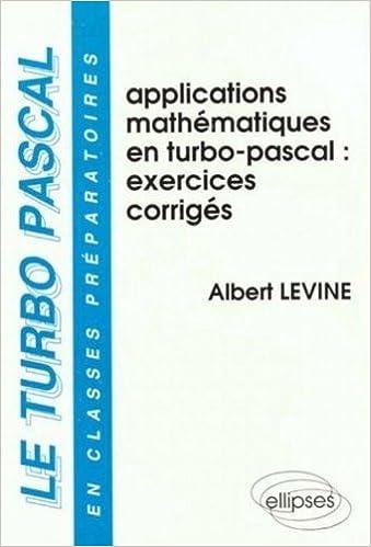 Applications mathématiques en Turbo Pascal: Albert Levine: 9782729888503: Amazon.com: Books