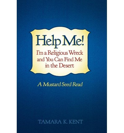 Download Help Me! I'm a Religious Wreck and You Can Find Me in the Desert : A Mustard Seed Read(Hardback) - 2011 Edition ebook