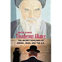 Treacherous Alliance: The Secret Dealings of Israel, Iran, and the United States