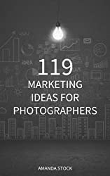 119 Marketing Ideas for Photographers