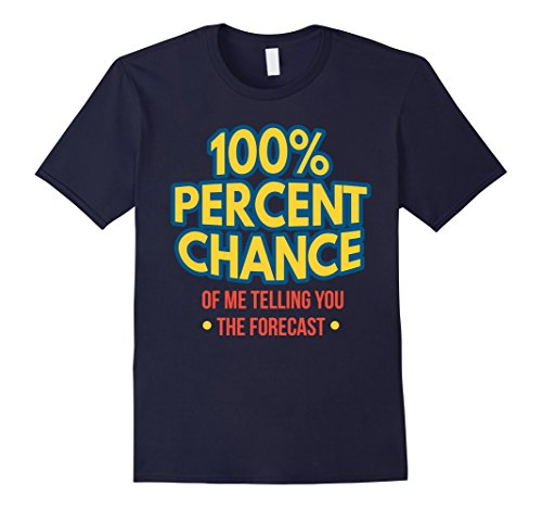 Meterologist tshirt 100 Percent Chance Telling You The Forec