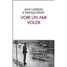 Voir un ami voler: Les dernières années de Jacques Brel