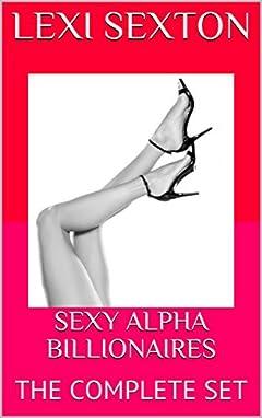 SEXY ALPHA BILLIONAIRES: THE COMPLETE SET