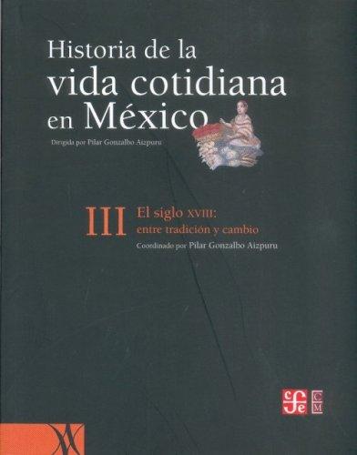 Historia de la vida cotidiana en México: tomo III. El siglo XVIII: entre la tradición y el cambio (Spanish Edition)