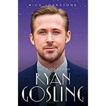 Ryan Gosling: The Unauthorised Biography