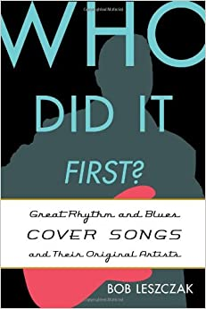 Book Who Did it First?: Great Rhythm and Blues Cover Songs and Their Original Artists