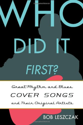 Download Who Did It First?: Great Rhythm and Blues Cover Songs and Their Original Artists pdf