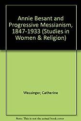 Annie Besant and Progressive Messianism: 1847-1933 (Studies in Women & Religion)