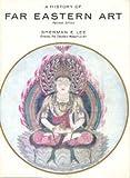 History of Far Eastern Art, Sherman E. Lee, 0810901137