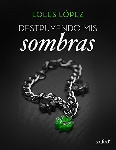 Destruyendo mis sombras (Spanish Edition)