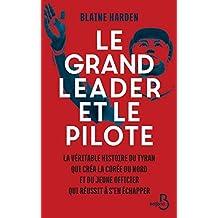 Le Grand leader et le pilote: La véritable histoire du tyran qui créa la Corée du Nord et du jeune officier qui réussit à s'en échapper