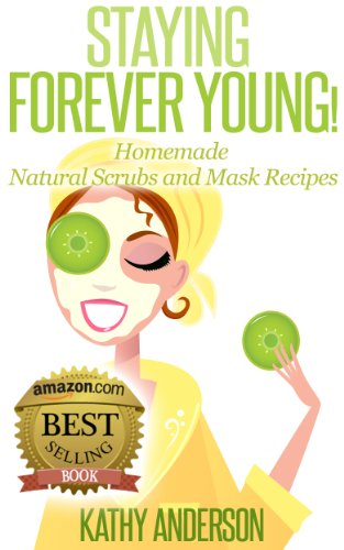 Book: Staying Forever Young! - Homemade Natural Scrubs and Masks Recipes by Kathy Anderson
