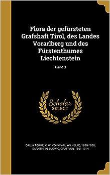 Flora der gefürsteten Grafshaft Tirol, des Landes Vorarlberg und des Fürstenthumes Liechtenstein: Band 3