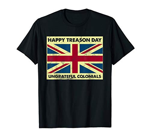 Happy Treason Day Ungrateful Colonials T-shirt 4th Of July]()