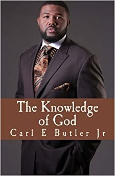 The Knowledge Of God by Mr Carl E Butler Jr (2014-12-22)