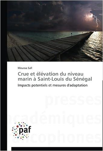 Télécharger en ligne Crue et élévation du niveau marin à Saint-Louis du Sénégal: Impacts potentiels et mesures d'adaptation pdf, epub ebook